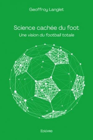 Science cachée du foot. une vision du football totale - Edilivre - 9782414457359 -