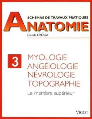 Schémas de travaux pratiques anatomie 3 Myologie, angéiologie, névrologie, topographie - vigot - 9782711407279 -