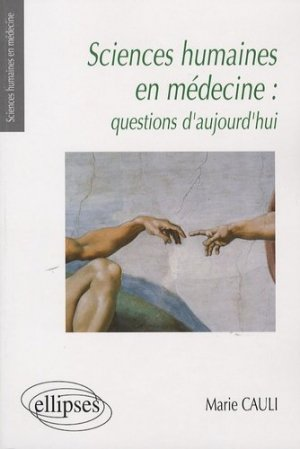 Sciences humaines en médecine : questions d'aujourd'hui - ellipses - 9782729833695 - Santé, Société, Humanité,