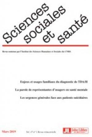 Sciences Sociales et Santé Volume 37 N° 1, juillet 2019 : Enjeux et usages familiaux du diagnostic de TDA/H - John Libbey Eurotext - 9782742015924 -
