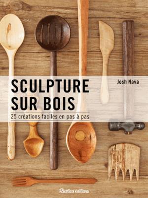 Sculpture sur bois / 25 créations faciles en pas à pas - rustica - 9782815312462 -