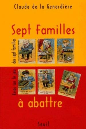 Sept Familles à abattre. Essai sur le jeu des sept familles - du seuil - 9782020396097 -