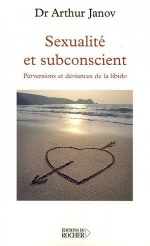 Sexualité et subconscient. Perversions et déviances de la libido - du rocher - 9782268057200 -