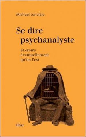 Se dire psychanalyste et croire éventuellement qu'on l'est - liber canada - 9782895786481 -