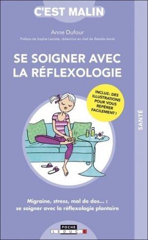 Se soigner avec la réflexologie, c'est malin. Migraine, stress, mal de dos… : se soigner avec la réflexologie plantaire - leduc - 9791028517670 -