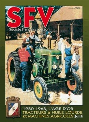SFV 1950-1963, l'âge d'or Tracteurs à huile lourde et machines agricoles - histoire et collections - 9782352501084 -