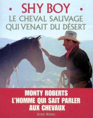 Shy Boy Le cheval sauvage qui venait du désert - albin michel - 9782226110763 -