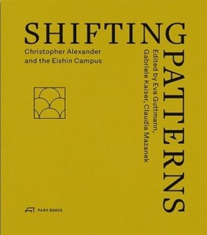 Shifting patterns. Christopher Alexander and the Eishin campus - Park Books - 9783038601494 -