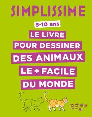 Simplissime - Le livre pour dessiner des animaux le plus facile du monde - hachette - 9782013977982 -