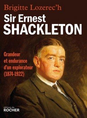 Sir Ernest Shackleton. Grandeur et endurance d'un explorateur (1874-1922) - du rocher - 9782268086118 -