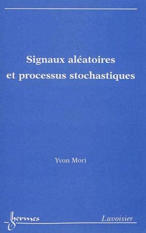 Signaux aléatoires et processus stochastiques - hermès / lavoisier - 9782746245587 -