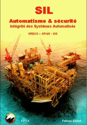 SIL - automatisme et sécurité - intégrité et sureté du contrôle-commande industriel - apta - 9782953885316 -