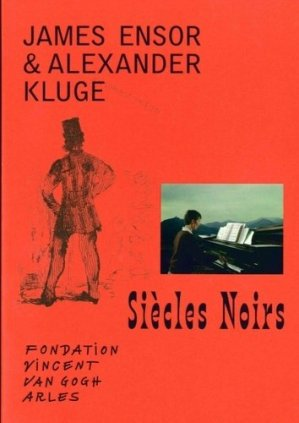 Siècles noirs. James Ensor et Alexander Kluge, Edition bilingue français-anglais - Fondation Vincent Van Gogh - 9791094966181 -