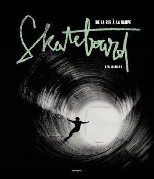 Skateboard. De la rue à la rampe - Chronique Editions - 9782366025408 -