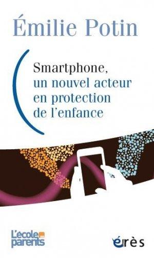 Smartphone, un nouvel acteur en protection de l'enfance. Analyse socio-juridique d'une nouvelle correspondance au sein de la protection - Erès - 9782749266855 -
