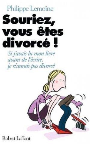 Souriez, vous êtes divorcé ! - Robert Laffont - 9782221094037 -