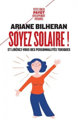Soyez solaire ! Et libérez-vous des personnalités toxiques - Payot - 9782228925853 -