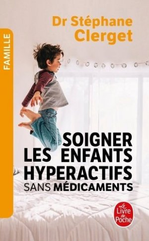 Soigner les enfants hyperactifs sans médicaments - le livre de poche - lgf librairie generale francaise - 9782253238188 -