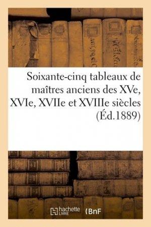 Soixante-cinq tableaux de maîtres anciens des XVe, XVIe, XVIIe et XVIIIe siècles - hachette/bnf - 9782329410098 -