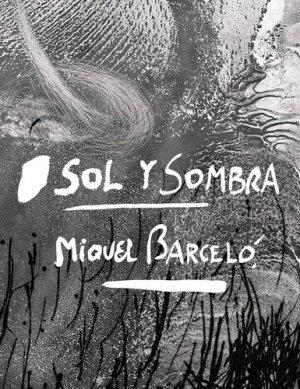 Sol y sombra. Miquel Barcelo - actes sud  - 9782330060329 - https://fr.calameo.com/read/005370624e5ffd8627086