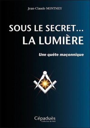 Sous le secret... la Lumière - cepadues - 9782364937987 -