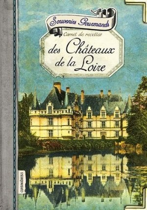 Souvenirs Gourmands des Châteaux de la Loire - les cuisinières sobbollire - 9782368420430 -