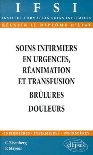 Soins infirmiers en urgences, réanimation et transfusion. Brûlure, Douleurs. - ellipses - 9782729800666 -