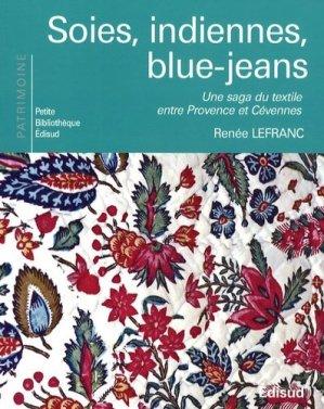 Soies, indiennes, blue-jeans. Une saga du texile entre Provence et Cévennes - Edisud - 9782744908408 -