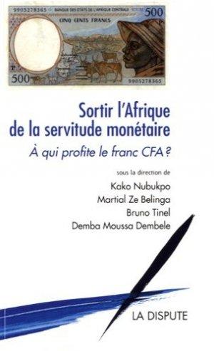 Sortir l'Afrique de la servitude monétaire - La Dispute - 9782843032806 -