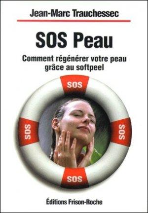 SOS peau. Comment régénérer votre peau grâce au softpeel - Editions Frison-Roche - 9782876713673 -