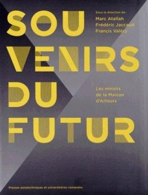 Souvenirs du Futur. Les miroirs de la Maison d'Ailleurs - ppur - presses polytechniques et universitaires romandes - 9782880749996 -