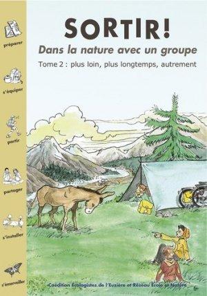 Sortir ! dans la nature avec un groupe, tome 2 : plus loin, plus longtemps, autrement - les ecologistes de l'euziere - 9782906128323 -
