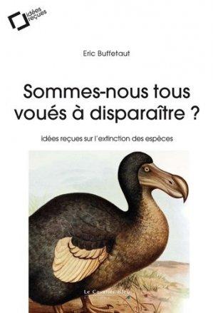 Sommes-nous tous voués à disparaître ? - Editions Le Cavalier Bleu - 9791031804064 -