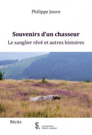 Souvenirs d'un chasseur. Le sanglier rêvé et autres histoires - 7 écrit Editions - 9791032633960 -