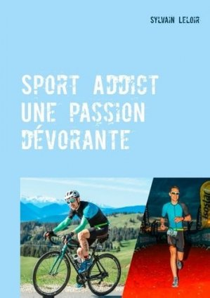 Sport addict. Une passion dévorante - Books on Demand Editions - 9782322190935 - https://fr.calameo.com/read/005370624e5ffd8627086