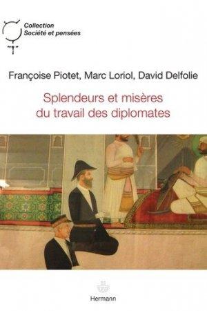 Splendeurs et misères du travail des diplomates - hermann - 9782705687564 -