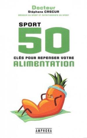 Sport - 50 cles pour repenser votre alimentation - Amphora - 9782757603284 -