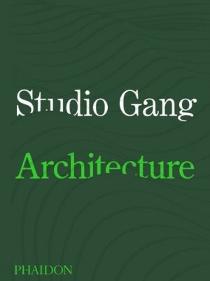 Studio gang architecture - phaidon - 9781838660543 -