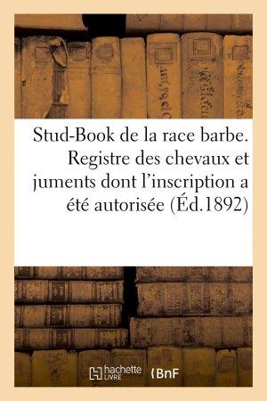 Stud-Book de la race barbe. Registre des chevaux et juments dont l'inscription a été autorisée - hachette livre / bnf - 9782013745765 -