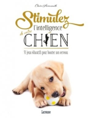 Stimulez l'intelligence de votre chien - larousse - 9782035924711 -