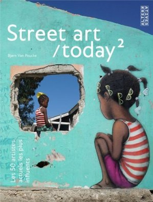Street art/today. Les 50 artistes actuels les plus influents - Tome 2 - gallimard editions - 9782072864490 -