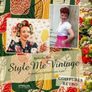 Style Me Vintage. Coiffures rétro, Techniques expliquées pas à pas - Eyrolles - 9782212129830 -