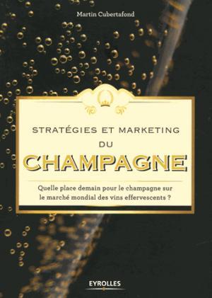 Stratégies et marketing du champagne - Eyrolles - 9782212565768 -