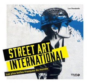 Street art international. Les plus belles fresques du monde - Solar - 9782263149122 -
