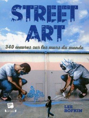Street art. 340 oeuvres sur les murs du monde - Editions Gründ - 9782324011092 -