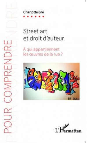 Street art et droit d'auteur. A qui appartiennent les oeuvres de la rue ? - l'harmattan - 9782343046990 -