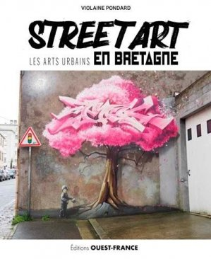 Street Art. Les arts urbains en Bretagne - Ouest-France - 9782737382741 -