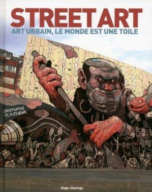 Street art. Art urbain, le monde est une toile - hugo - 9782755618990 -