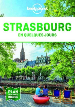 Strasbourg en quelques jours. 6e édition - Lonely Planet - 9782816186567 -