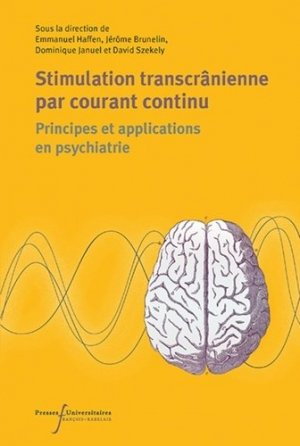 Stimulation transcranienne en courant continu : principes et applications en psychiatrie - presses universitaires francois rabelais - 9782869066625 -